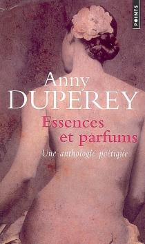 Essences et parfums : une anthologie poétique : textes choisis -