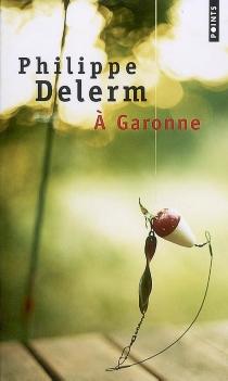 A Garonne - PhilippeDelerm