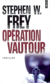 Opération vautour - Stephen W.Frey