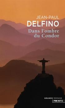 Dans l'ombre du condor - Jean-PaulDelfino