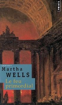 Le feu primordial - MarthaWells