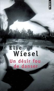 Un désir fou de danser - ÉlieWiesel