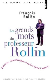 Les grands mots du professeur Rollin : panacée, ribouldingue et autres mots à sauver - FrançoisRollin