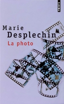 La photo - Marie Desplechin