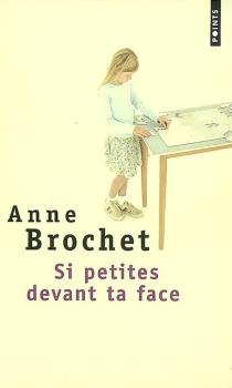 Si petites devant ta face - AnneBrochet