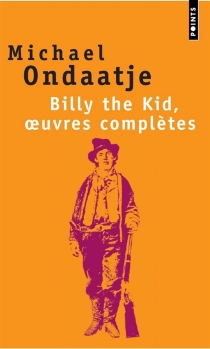 Billy the Kid, oeuvres complètes : poèmes du gaucher - Michael Ondaatje