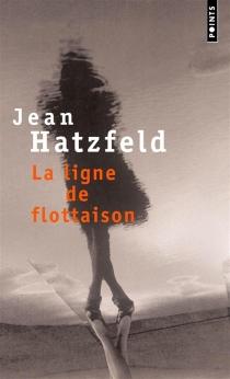 La ligne de flottaison - JeanHatzfeld