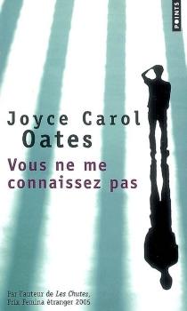 Vous ne me connaissez pas - Joyce CarolOates
