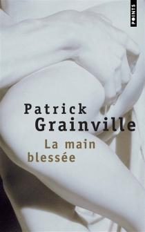 La main blessée - PatrickGrainville