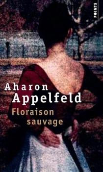 Floraison sauvage - AharonAppelfeld