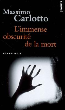 L'immense obscurité de la mort - MassimoCarlotto