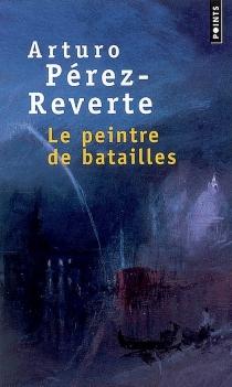 Le peintre de batailles - ArturoPérez-Reverte