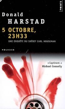 5 octobre, 23 h 33 : une enquête du shérif Carl Houseman - DonaldHarstad