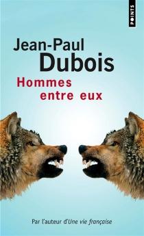 Hommes entre eux - Jean-PaulDubois