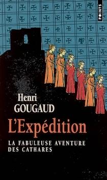 L'expédition : la fabuleuse aventure des cathares - HenriGougaud