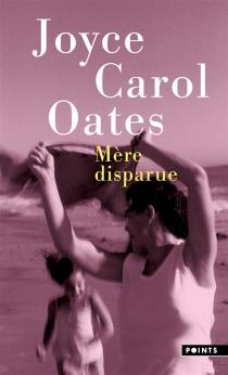 Mère disparue - Joyce CarolOates