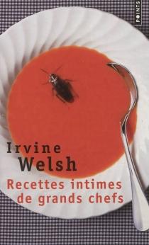 Recettes intimes de grands chefs - IrvineWelsh