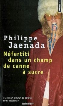 Néfertiti dans un champ de canne à sucre - PhilippeJaenada
