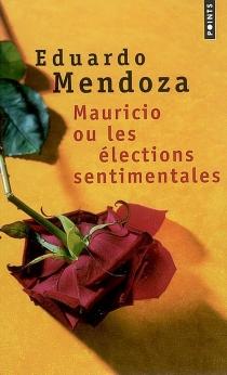 Mauricio ou Les élections sentimentales - EduardoMendoza