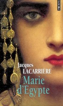 Marie d'Egypte ou Le désir brûlé - JacquesLacarrière