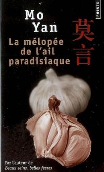 La mélopée de l'ail paradisiaque - Mo Yan