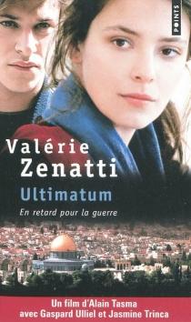 Ultimatum : en retard pour la guerre - ValérieZenatti