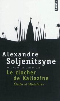 Le clocher de Kaliazine : études et miniatures - AlexandreSoljénitsyne