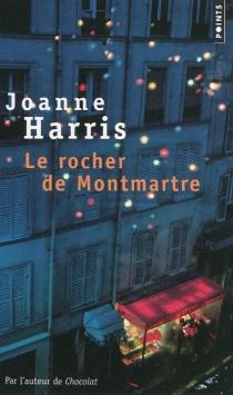 Le rocher de Montmartre - JoanneHarris