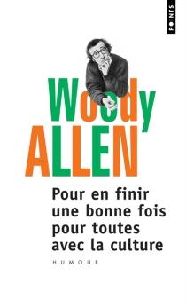 Pour en finir une bonne fois pour toutes avec la culture - WoodyAllen