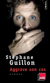 Guillon aggrave son cas - StéphaneGuillon
