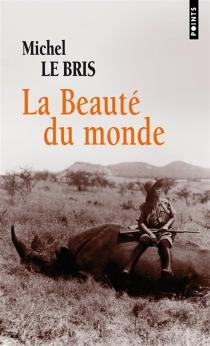 La beauté du monde - MichelLe Bris