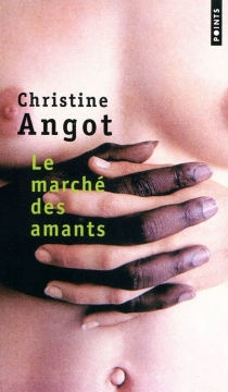 Le marché des amants - ChristineAngot
