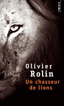Un chasseur de lions - OlivierRolin