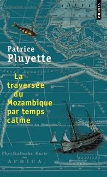 La traversée du Mozambique par temps calme - PatricePluyette