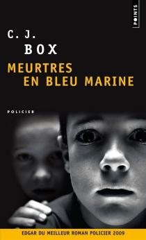 Meurtres en bleu marine - C.J.Box