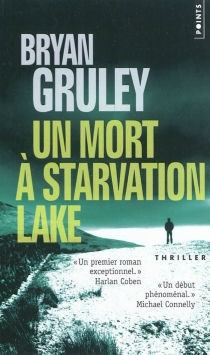 Un mort à Starvation lake - Bryan Gruley
