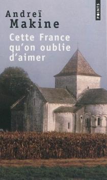 Cette France qu'on oublie d'aimer - AndreïMakine
