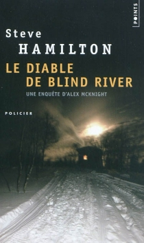 Le diable de Blind river : une enquête d'Alex Mcknight - Steve Hamilton
