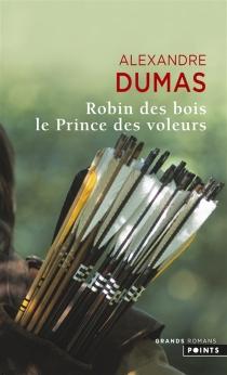 Robin des bois, le prince des voleurs - AlexandreDumas