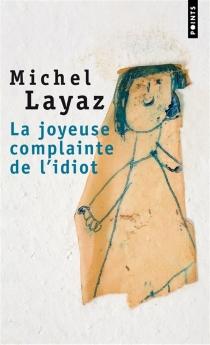 La joyeuse complainte de l'idiot - MichelLayaz