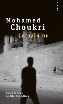 Le pain nu : récit autobiographique - MohamedChoukri