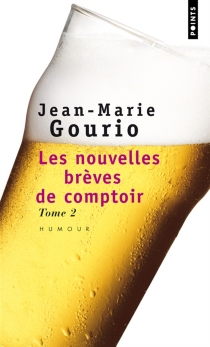 Les nouvelles brèves de comptoir - Jean-MarieGourio