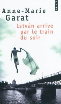 Istvan arrive par le train du soir - Anne-MarieGarat
