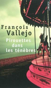 Pirouettes dans les ténèbres - FrançoisVallejo