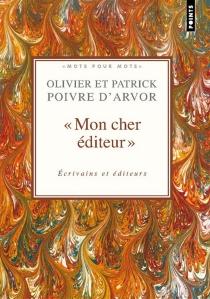 Mon cher éditeur : écrivains et éditeurs : choix de textes - OlivierPoivre d'Arvor