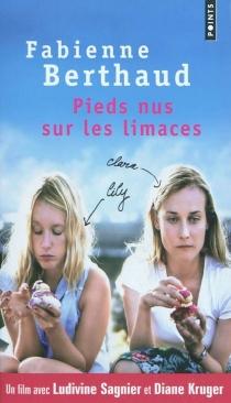 Pieds nus sur les limaces - FabienneBerthaud