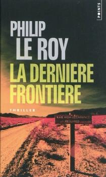 La dernière frontière - PhilipLe Roy
