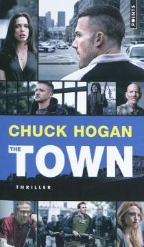 The town (le prince des braqueurs) - ChuckHogan
