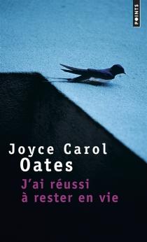 J'ai réussi à rester en vie : récit - Joyce CarolOates