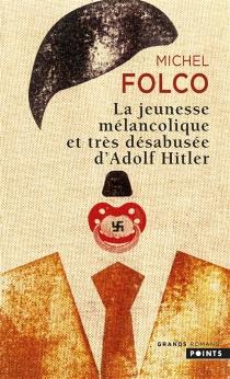 La jeunesse mélancolique et très désabusée d'Adolf Hitler - MichelFolco